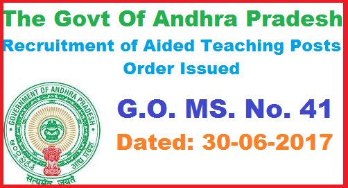 Govt of Andhra Pradesh has Issued G.O. MS. No. 41 Dated 30-06-2017 Recruitment of Vacant Aided Teaching Posts School Education AIDED Recruitment of vacant aided Teaching Posts by the Un-aided (approved) Eligible candidates to the Aided Posts as a Onetime Measure through absorptions, subject to fulfillment of all the conditions orders Issued.govt-of-andhra-pradesh-has-issued-go-ms-no-41-dated-30-06-2017--recruitment-of-vacant-aided-teaching-posts