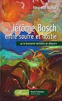Jérôme Bosch entre soufre et hostie ou la lancinante tentation du désastre