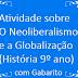 Atividade sobre O Neoliberalismo e a Globalização (História 9º ano) com Gabarito
