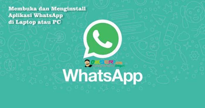 Cara Mudah Membuka dan Menginstall WhatsApp di Laptop atau PC