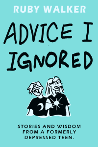 Book Review and GIVEAWAY - Advice I Ignored: Stories and Wisdom from a Formerly Depressed Teen, by Ruby Walker {ends 5/23}