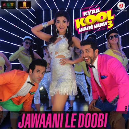 Jawaani Le Doobi - Kyaa Kool Hain Hum 3 (2016)