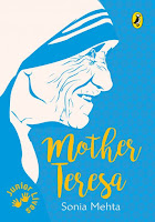 Books: Junior Lives: Mother Teresa by Sonia Mehta, illustrated by Aditya Krishnamurthy (Age: 8+ Years)