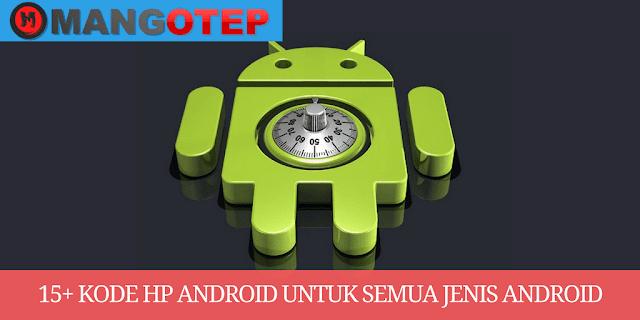 15+ Kode Hp Android Untuk Semua Jenis Android