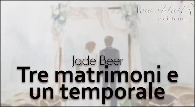 caae02cbb578 New Adult e dintorni  TRE MATRIMONI E UN TEMPORALE di JADE BEER