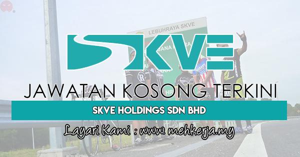 Jawatan Kosong Terkini 2018 di SKVE Holdings Sdn Bhd