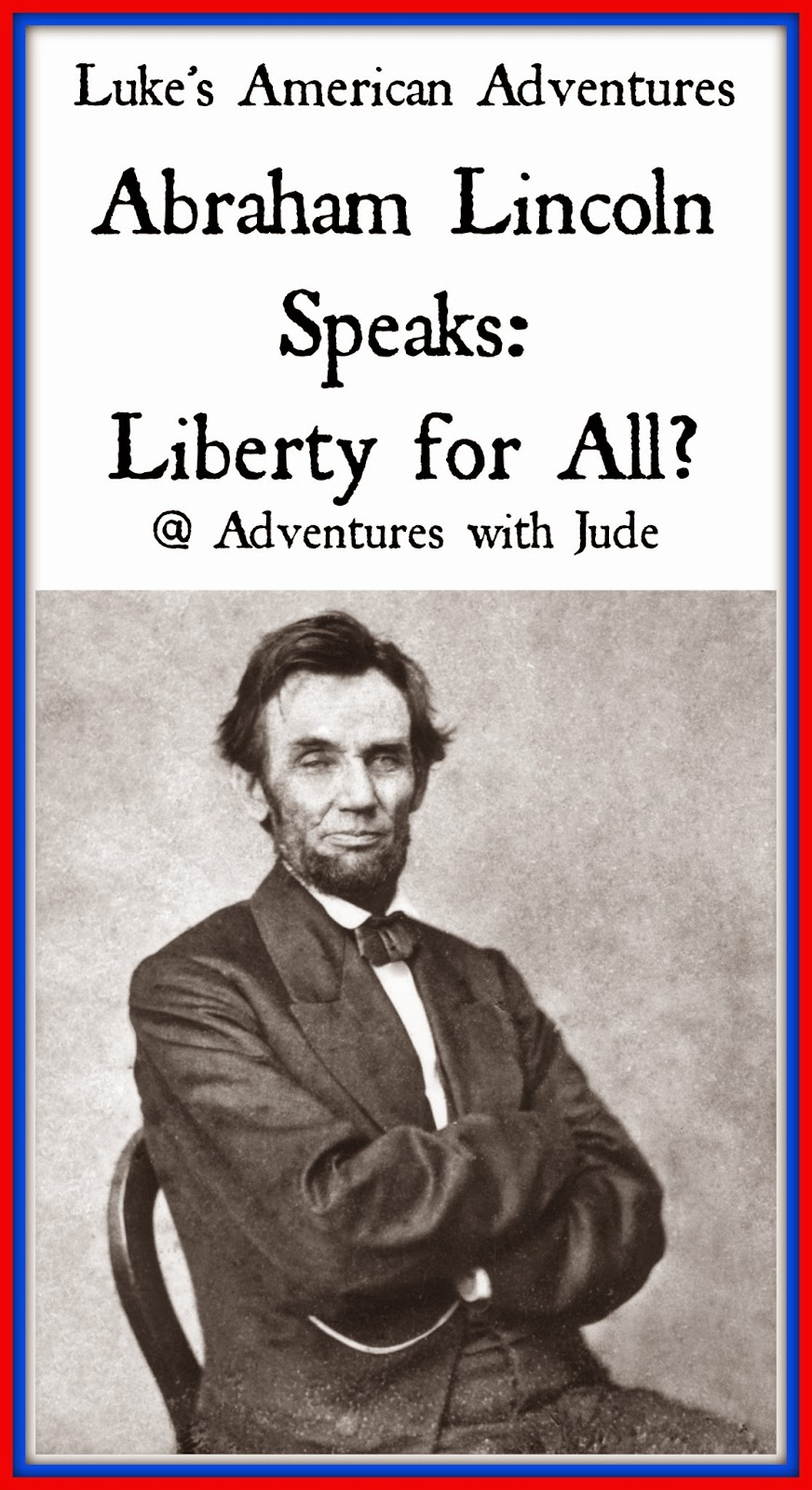 Abraham Lincoln Speaks: Liberty for All?
