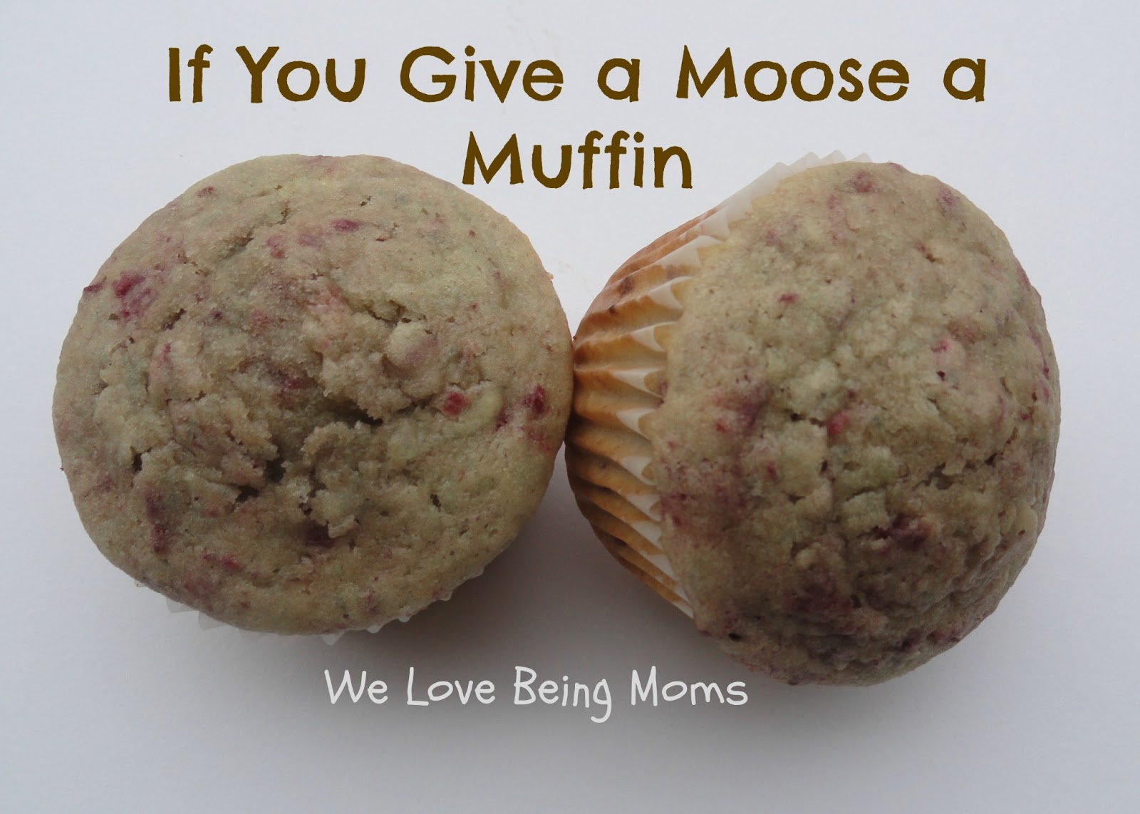 We Love Being Moms If You Give A Moose A Muffin Theme Day