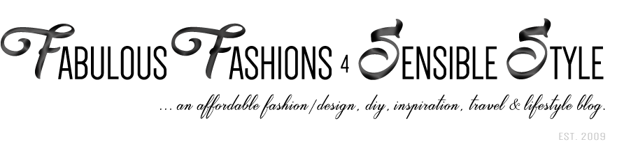Fabulous Fashions 4 Sensible Style | Affordable Fashion / Design + Lifestyle Blog