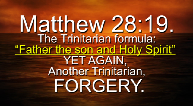 "Matthew 28:19, The Trinitarian formula ""Father the Son and Holy Spirit""  A FORGERY."