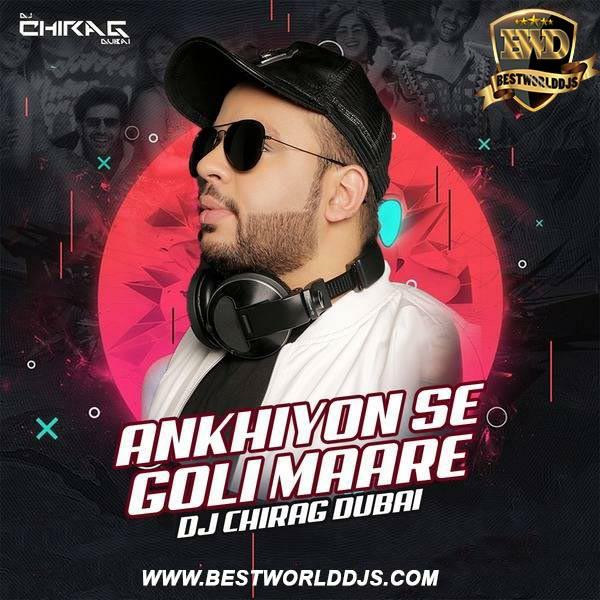 Ankhiyon Se Goli Mare Remix DJ Chirag Dubai