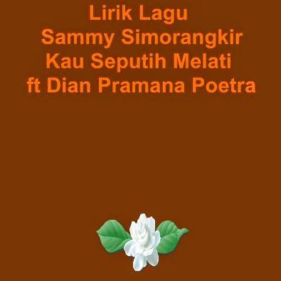 Lirik Lagu Sammy Simorangkir - Kau Seputih Melati ft Dian Pramana Poetra