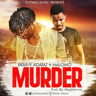 Download Brainy Adamz ft. Malomo – 'Murder'