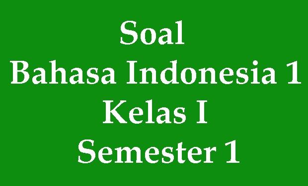 Soal Bahasa Indonesia 1 Kelas I Semester 1 Pelajaran Sd