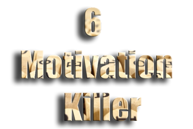 6 Motivation Killer - You Need to Know