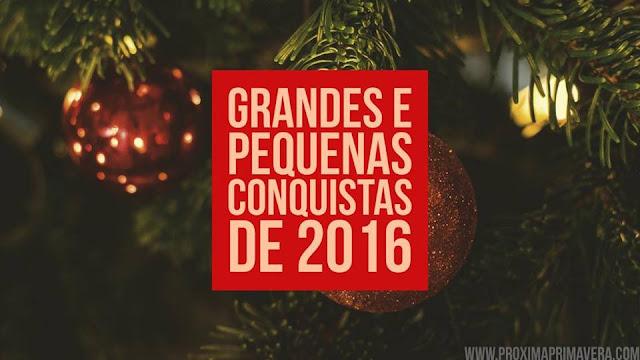 Grandes e pequenas conquistas de 2016!