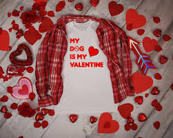 MY DOG IS MY VALENTINE - HUMAN SHIRT