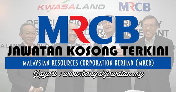 Jawatan Kosong 2017 di Malaysian Resources Corporation Berhad (MRCB) www.banyakjawatan.my