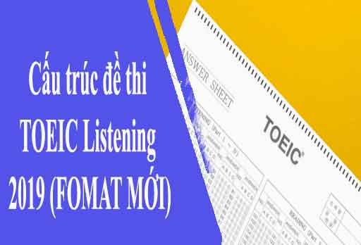Cấu trúc đề thi TOEIC Listening 2019 (FOMAT MỚI)