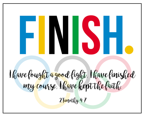Download this printable of 2 Timothy 4:7 and remember to always finish.