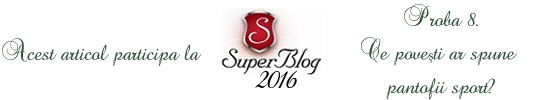 http://super-blog.eu/2016/10/18/proba-8-ce-povesti-ar-spune-pantofii-sport/