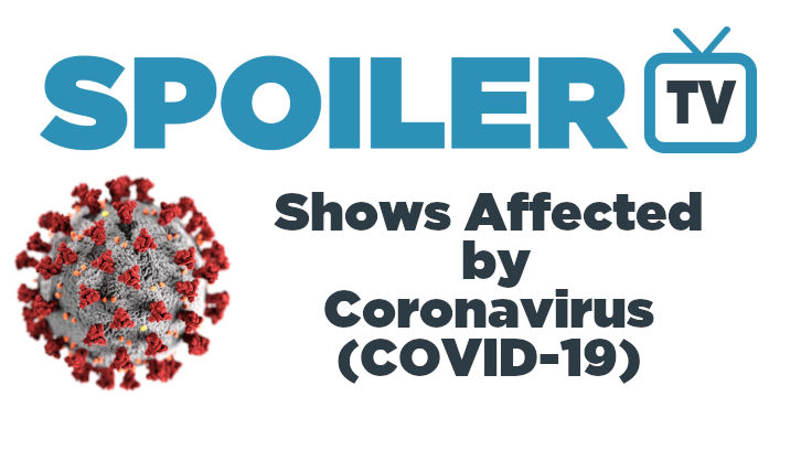 List of Shows with Delayed/Halted Production due to Coronavirus (COVID-19) *Updated 19th March 2020*