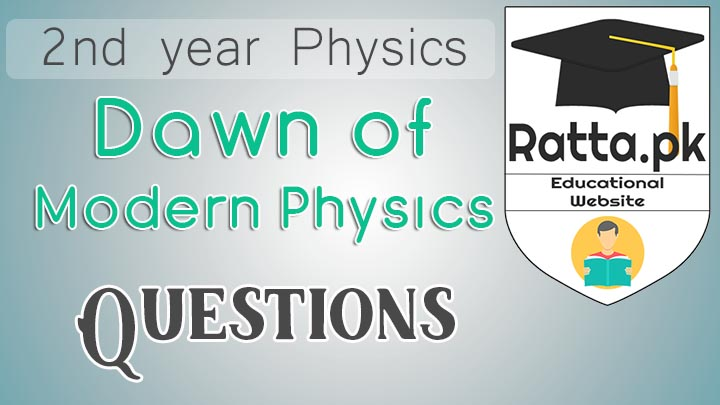 2nd Year Physics Chapter 19 Dawn of Modern Physics Short Questions Notes