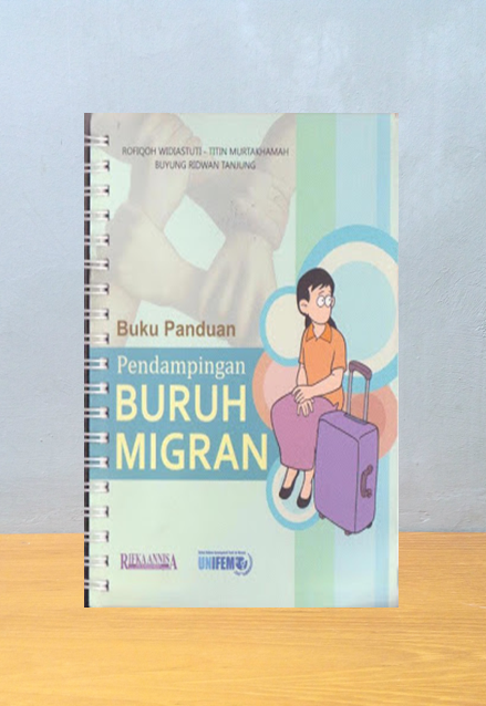 BUKU PANDUAN PENDAMPINGAN BURUH MIGRAN, Rofiqoh Widiastuti, Titin Murtakhamah & Buyung Ridwan Tanjung