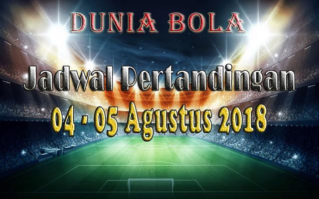 Jadwal Pertandingan Sepak Bola Tanggal 04 - 05 Agustus 2018