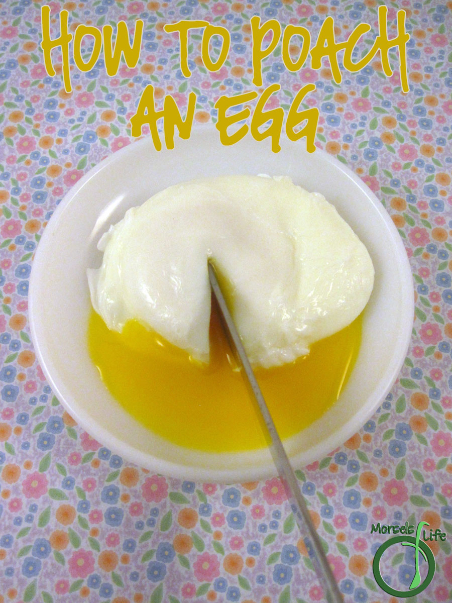 Morsels of Life - How to Poach an Egg - Make perfectly poached eggs with just a few simple tricks!