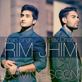 Rim Jhim Lyrics - Pav Dharia, Khan Singh