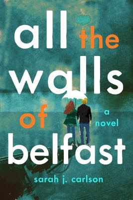 Review | All the Walls of Belfast by Sarah J. Carlson