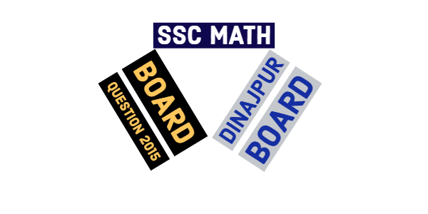 Dinajpur Board SSC General Math Board Question 2015