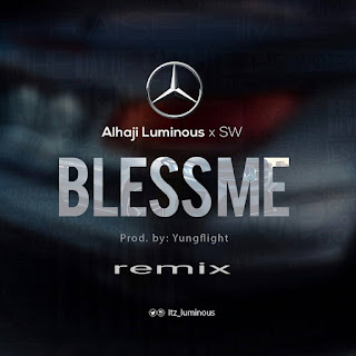 Alhaji Luminous x SW – Bless Me (remix)