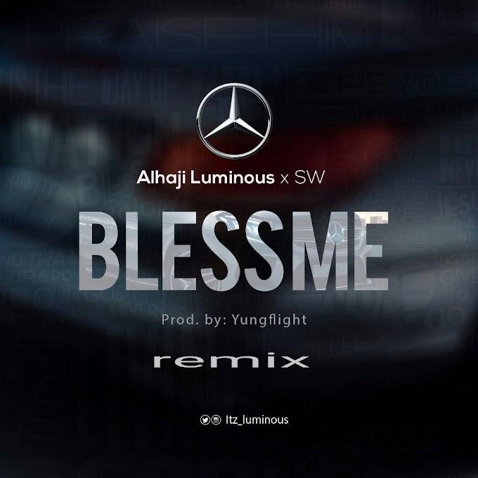 Alhaji Luminous x SW – Bless Me (remix)