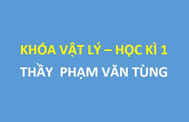 [HOCMAI] Full bài giảng khóa vật lý 11 - Kì 1 - Thầy Phạm Văn Tùng