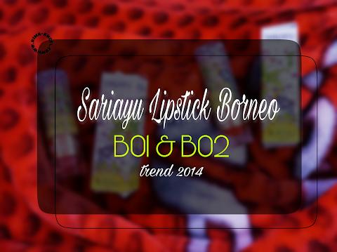 Review Sariayu Borneo Lipstick - B01 & B02