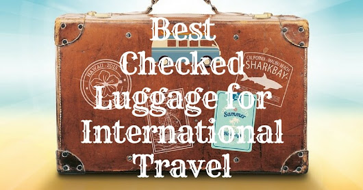 Best Checked Luggage for International Travel 2017