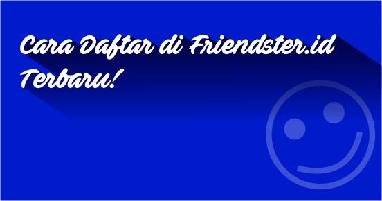 Cara Daftar di Friendster.id Terbaru