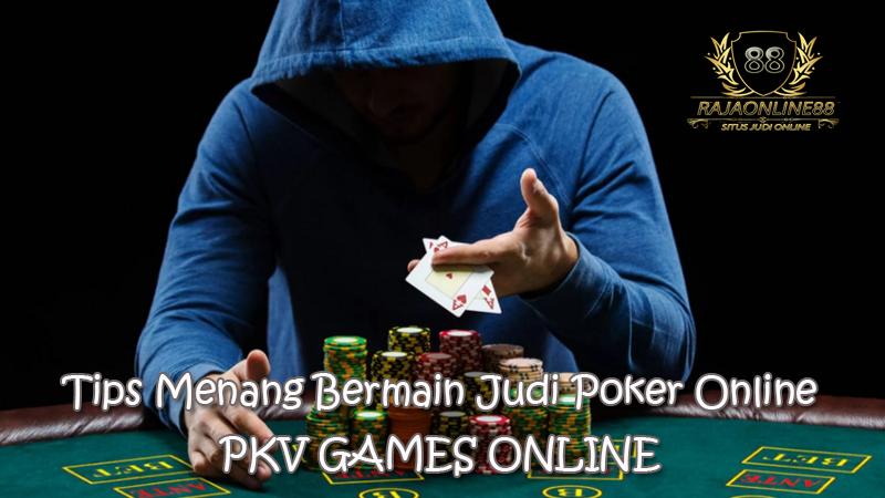 tips-menang-bermain-judi-poker-online-di-pkv-games