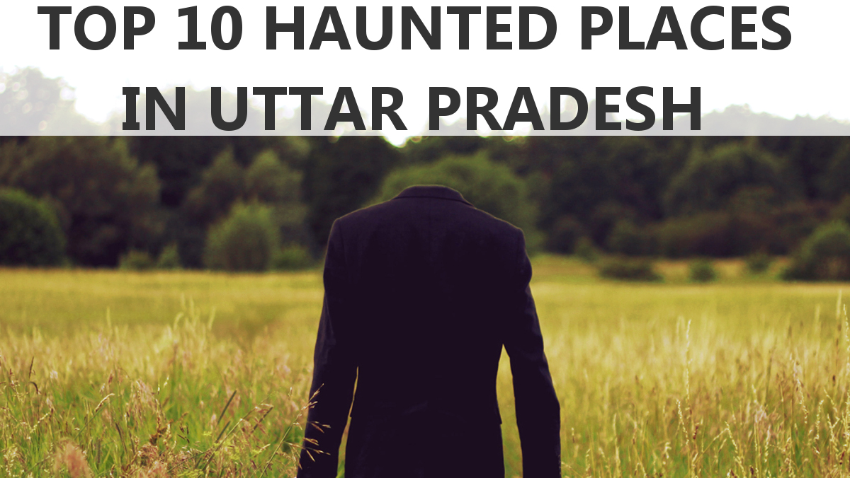 Top 10 Haunted Places In Uttar Pradesh Haunted