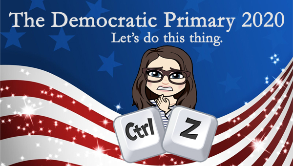 image of a cartoon version of me making a grimace face in front of giant typewriter keys labeled CTRL and Z, pictured in front of a patriotic stars-and-stripes graphic, to which I've added text reading: 'The Democratic Primary 2020: Let's do this thing.'