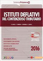 Istituti deflativi del contenzioso tributario 2016. Con aggiornamento online