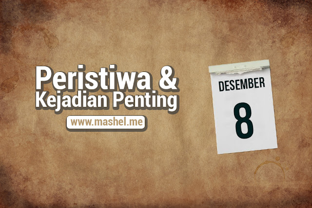 Peristiwa dan Kejadian Penting Tanggal 8 Desember