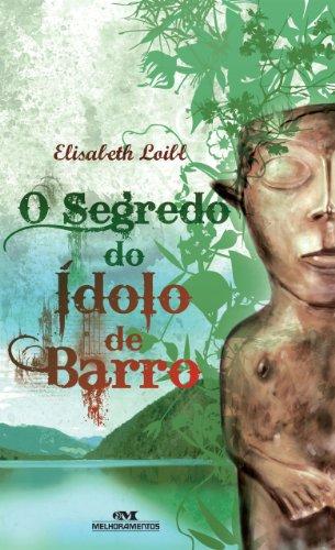O Segredo do Ídolo de Barro - Elisabeth Loibl