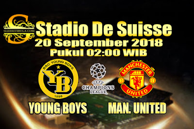 AGEN BOLA ONLINE TERBESAR - PREDIKSI SKOR LIGA CHAMPIONS YOUNG BOYS VS MAN. UNITED 20 SEPTEMBER 2018