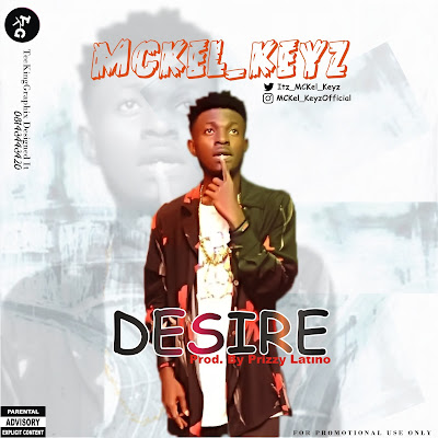 Download Music: MCKel Keyz - Desire (@itz_mckel_keyz)