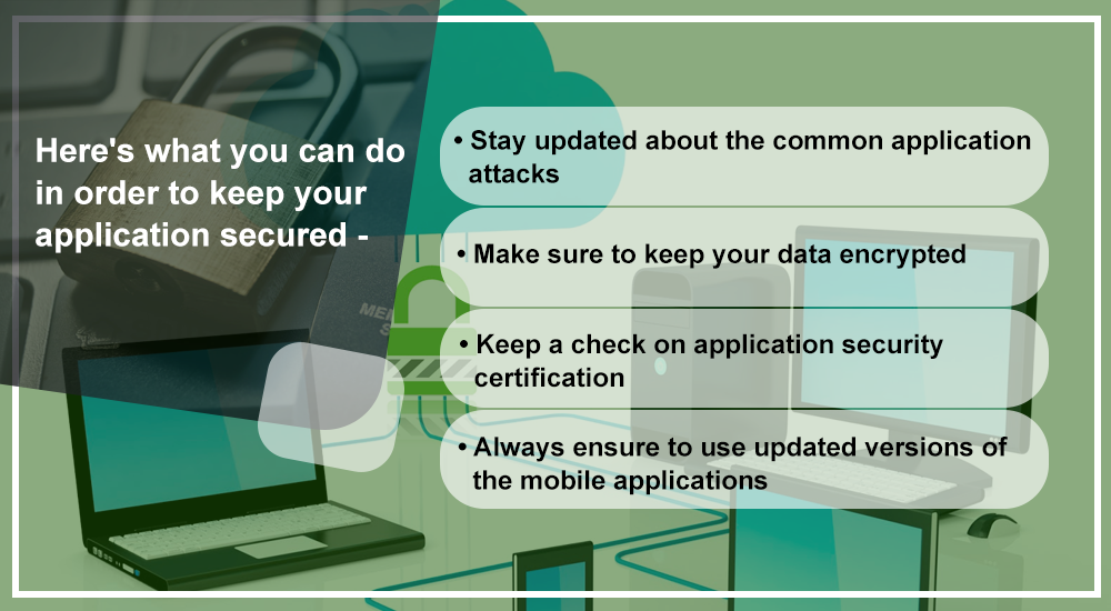 Here's what you can do in order to keep your application secured