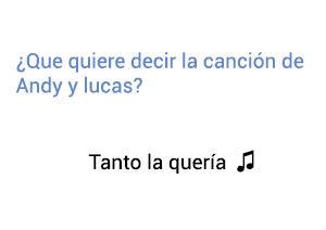 Significado de la canción Tanto La Quería Andy y Lucas.