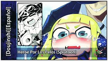 Héroe Por Los Pelos (Splatoon) [Doujinshi][Español]